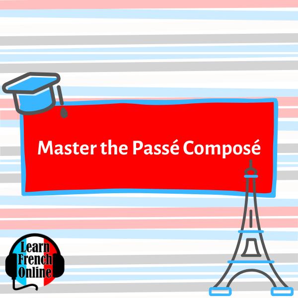 Master the Passé Composé